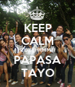 KEEP CALM CU2BHRMM11 PAPASA TAYO - Personalised Poster large