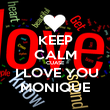 KEEP CALM CUASE  I LOVE YOU MONIQUE - Personalised Poster large