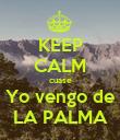 KEEP CALM cuase Yo vengo de LA PALMA - Personalised Poster large