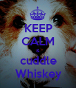 KEEP CALM & cuddle Whiskey - Personalised Poster large