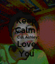 Keep  Calm   Cus Ashley  Love  You  - Personalised Poster large