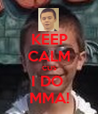 KEEP CALM CUS I DO  MMA! - Personalised Poster large
