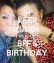 KEEP CALM CUS IT'S MY BFF'S BIRTHDAY - Personalised Poster large