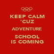 KEEP CALM 'CUZ ADVENTURE SCHOOL IS COMING - Personalised Poster large