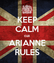 KEEP CALM cuz ARIANNE RULES - Personalised Poster large