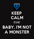 KEEP  CALM CUZ' BABY, I'M NOT A MONSTER - Personalised Poster large