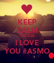KEEP CALM CUZ CUZ  I LOVE  YOU #ASMO - Personalised Poster large