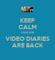 KEEP CALM CUZ DA VIDEO DIARIES ARE BACK - Personalised Poster large