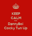 KEEP CALM Cuz  DannyBoi  Cocky Tun Up  - Personalised Poster large