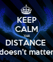 KEEP CALM 'cuz DISTANCE  doesn't matter - Personalised Poster large