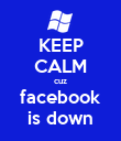 KEEP CALM cuz facebook is down - Personalised Poster large