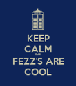 KEEP CALM CUZ' FEZZ'S ARE COOL - Personalised Poster large