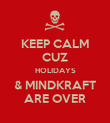 KEEP CALM CUZ HOLIDAYS & MINDKRAFT ARE OVER - Personalised Poster large