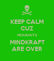 KEEP CALM CUZ HOLIDAYS MINDKRAFT ARE OVER - Personalised Poster large
