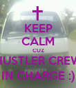 KEEP CALM CUZ HUSTLER CREW IN CHARGE :) - Personalised Poster large