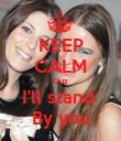 KEEP CALM Cuz I'll stand  By you - Personalised Poster small