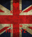 KEEP CALM CUZ i love FRIDAYZ - Personalised Poster large