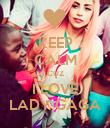KEEP CALM CUZ I LOVE LADY GAGA - Personalised Poster large