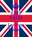 KEEP CALM Cuz i Love my Mammy - Personalised Poster large