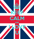KEEP CALM cuz I LOVE U - Personalised Poster large