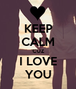 KEEP CALM 'CUZ I LOVE YOU - Personalised Poster large