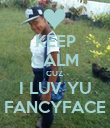 KEEP CALM CUZ  I LUV YU FANCYFACE - Personalised Poster large