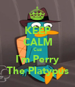 KEEP CALM Cuz I`m Perry The Platypus - Personalised Poster large