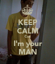 KEEP CALM Cuz I'm your MAN - Personalised Poster large