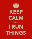 KEEP CALM cuz  I RUN THINGS - Personalised Poster large