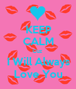 KEEP CALM Cuz  I Will Always Love You - Personalised Poster large