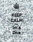 KEEP CALM cuz Im a Diva - Personalised Poster large