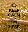KEEP CALM CUZ I'M HERE - Personalised Poster large