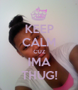 KEEP CALM CUZ IMA THUG! - Personalised Poster large