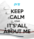 KEEP CALM CUZ IT'S ALL ABOUT ME - Personalised Poster large