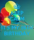 KEEP CALM Cuz' IT'S MY 16TH BIRTHDAY - Personalised Poster large