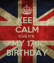 KEEP CALM CUZ IT'S  MY 17th BIRTHDAY - Personalised Poster large
