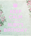 KEEP CALM CUZ ITS RUBY'S BIRTHDAY - Personalised Poster large