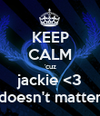 KEEP CALM 'cuz jackie <3 doesn't matter - Personalised Poster large