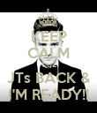 KEEP CALM CUZ JTs BACK & I'M READY!! - Personalised Poster large