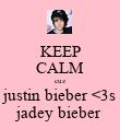 KEEP CALM cuz justin bieber <3s jadey bieber - Personalised Poster large