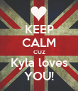 KEEP CALM CUZ Kyla loves YOU! - Personalised Poster large