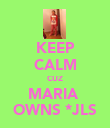 KEEP CALM CUZ MARIA  OWNS *JLS - Personalised Poster large