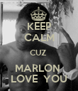 KEEP CALM CUZ  MARLON  LOVE  YOU - Personalised Poster large