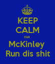 KEEP CALM cuz  McKinley  Run dis shit - Personalised Large Wall Decal