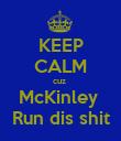 KEEP CALM cuz  McKinley  Run dis shit - Personalised Poster large