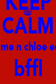 KEEP CALM cuz me n chloe equal bffl ON - Personalised Large Wall Decal