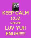 KEEP CALM CUZ MEEMEE LUV YUH ENUH!!!!!! - Personalised Poster large