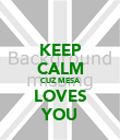 KEEP CALM CUZ MESA LOVES YOU - Personalised Poster large