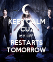 KEEP CALM 'CUZ MY LIFE RESTARTS TOMORROW - Personalised Poster large