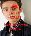 KEEP CALM cuz Nathan Loves Raquel - Personalised Poster large